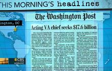 Headlines at 7:30: VA chief requests $17 billion for clinics, staff