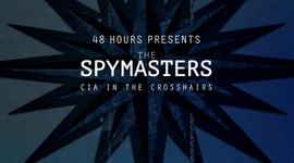 """""""48 Hours"""" Presents:  The Spymasters - CIA in the Crosshairs"""