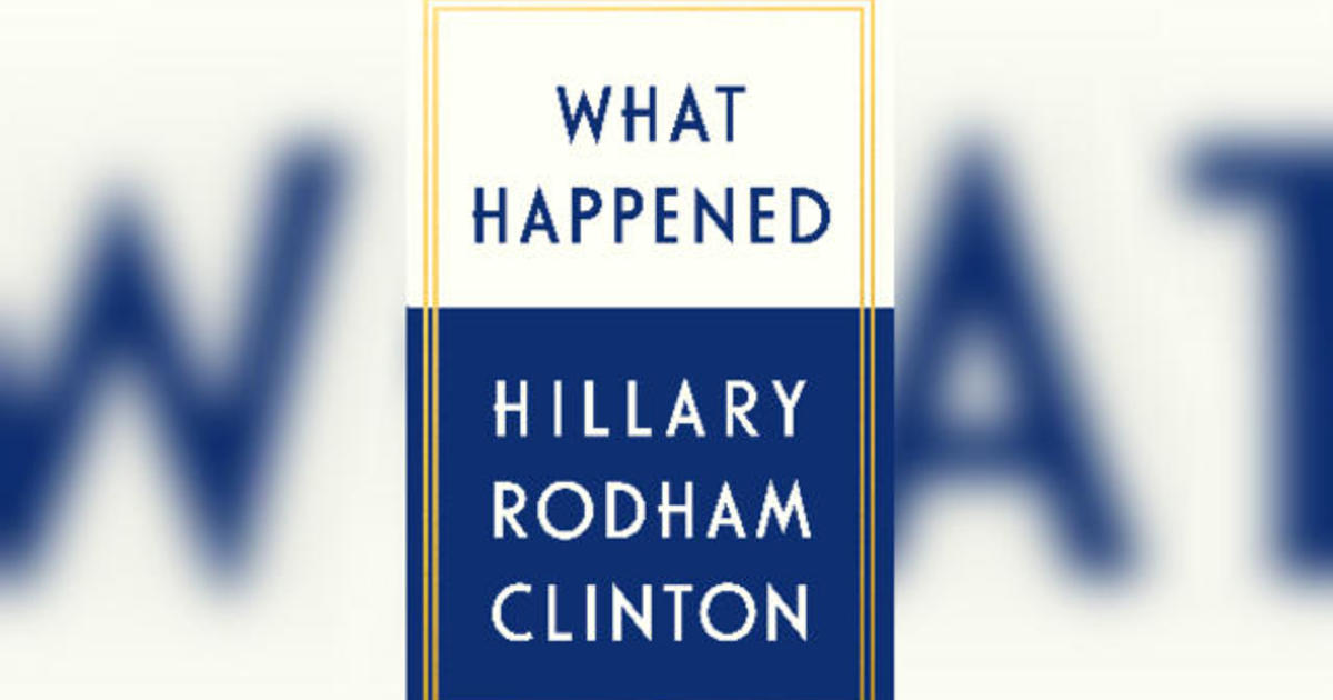 Hillary Clinton's new book, What Happened?, reveals details on Russia, Comey - CBS News